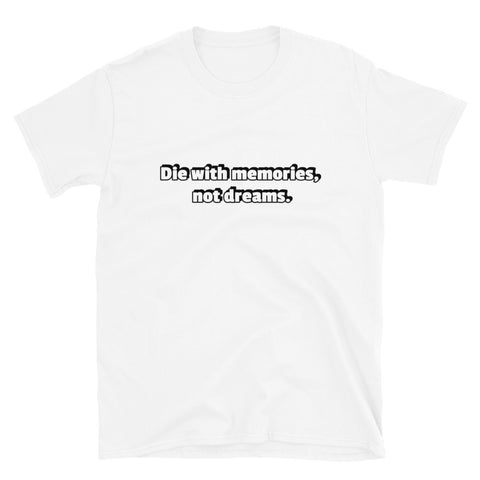 Die with memories,  not dreams | Short-Sleeve Unisex T-Shirt