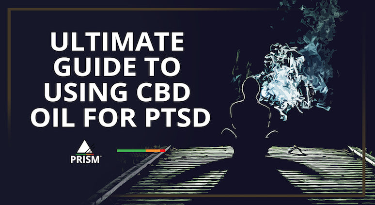 Ultimate Guide to Using CBD Oil for PTSD