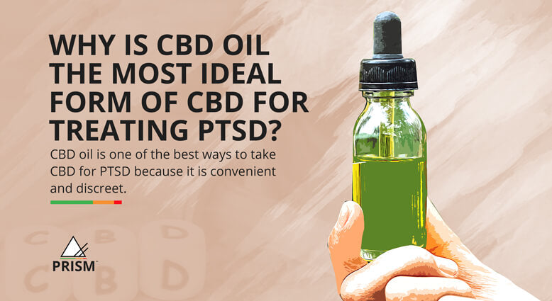 Why is CBD oil the most ideal form of CBD for treating PTSD?