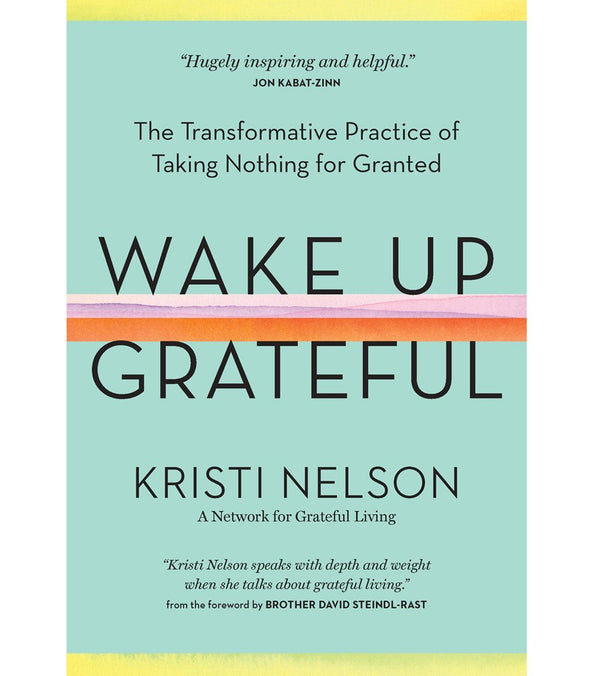 Workman Publishing Wake Up Grateful: The Transformative Practice of Taking Nothing for Granted