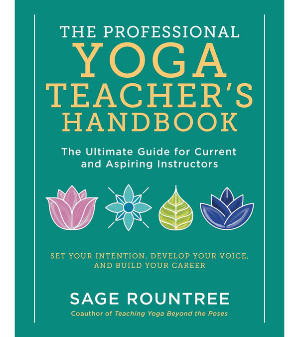 Workman Publishing The Professional Yoga Teacher's Handbook: The Ultimate Guide for Current and Aspiring Instructors—Set Your Intention, Develop Your Voice, and Build Your Career