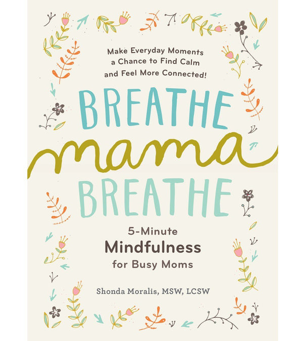 Workman Publishing Breathe, Mama, Breathe: 5-Minute Mindfulness for Busy Moms