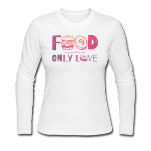 Food is my only love - white