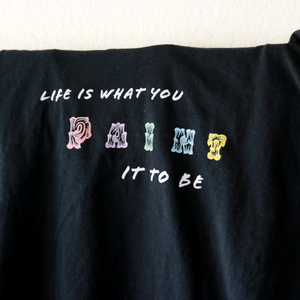 Life is what you paint it to be tee