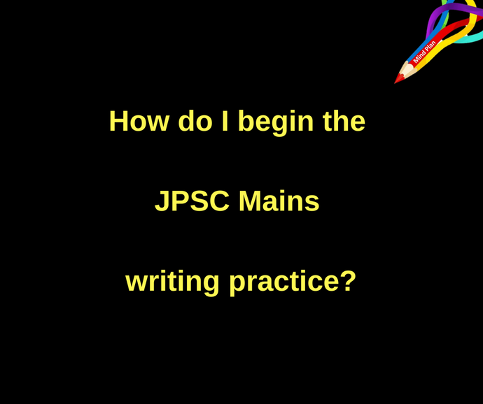 How do I begin the JPSC Mains writing practice?