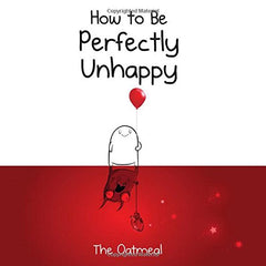 How to Be Perfectly Unhappy Book