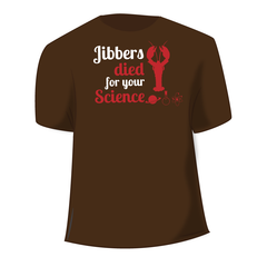 Jibbers Died For Your Science - Shirt