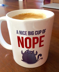 A Nice Big Cup of NOPE - Coffee Mug