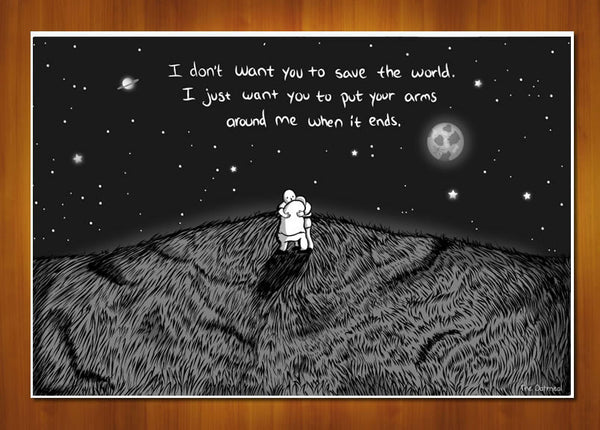 I Don't Want You to Save the World - Print