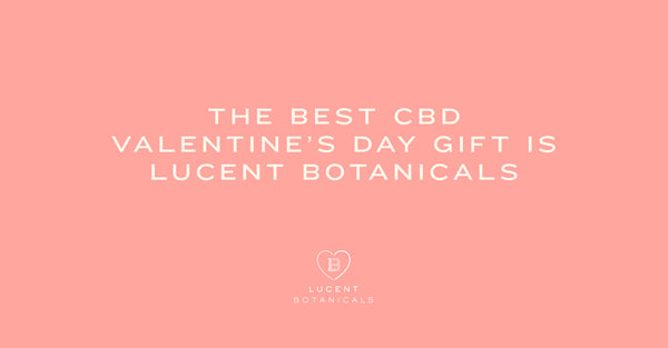 The Best CBD Valentine's Day Gift is Lucent Botanicals
