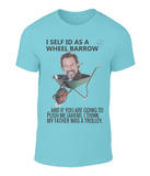 You've got to laugh t-shirt series: I self ID as a wheel barrow