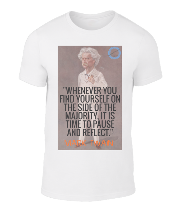 Insight and humour on this beautiful t-shirt. Mark Twain - Majority