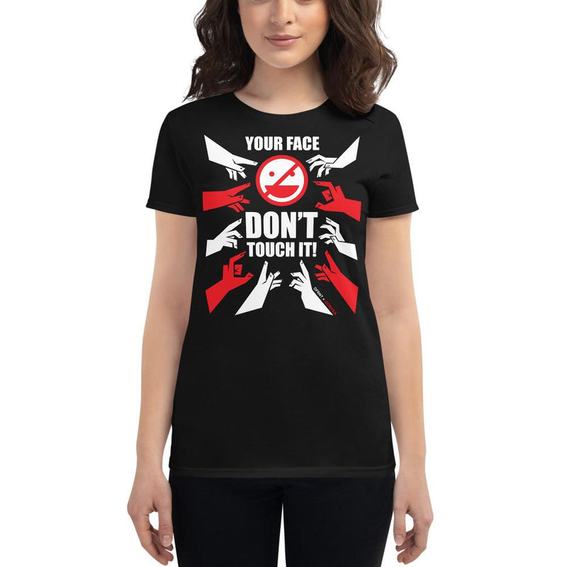 DONT TOUCH YOUR FACE | womens tee