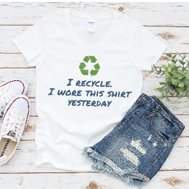 I recycle, I wore this shirt yesterday - SVG
