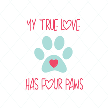 Load image into Gallery viewer, My True Love  Has Four Paws - SVG