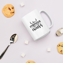 Load image into Gallery viewer, Be stronger than your excuses. Coffee mug with text, 2 sizes - 11oz and 15oz