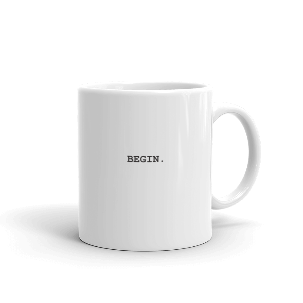 BEGIN. Coffee Mug with text, choose from 2 sizes - 11oz or 15oz or both
