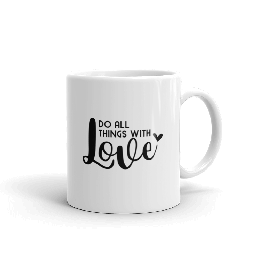Do all things with love. Coffee mug with text, 2 sizes - 11oz and 15oz