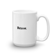 Load image into Gallery viewer, BEGIN. Coffee mug with text, choose from 2 sizes - 11oz or 15oz or both
