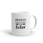 Broken crayons still color. Coffee mug with text,  2 sizes - 11oz and 15oz