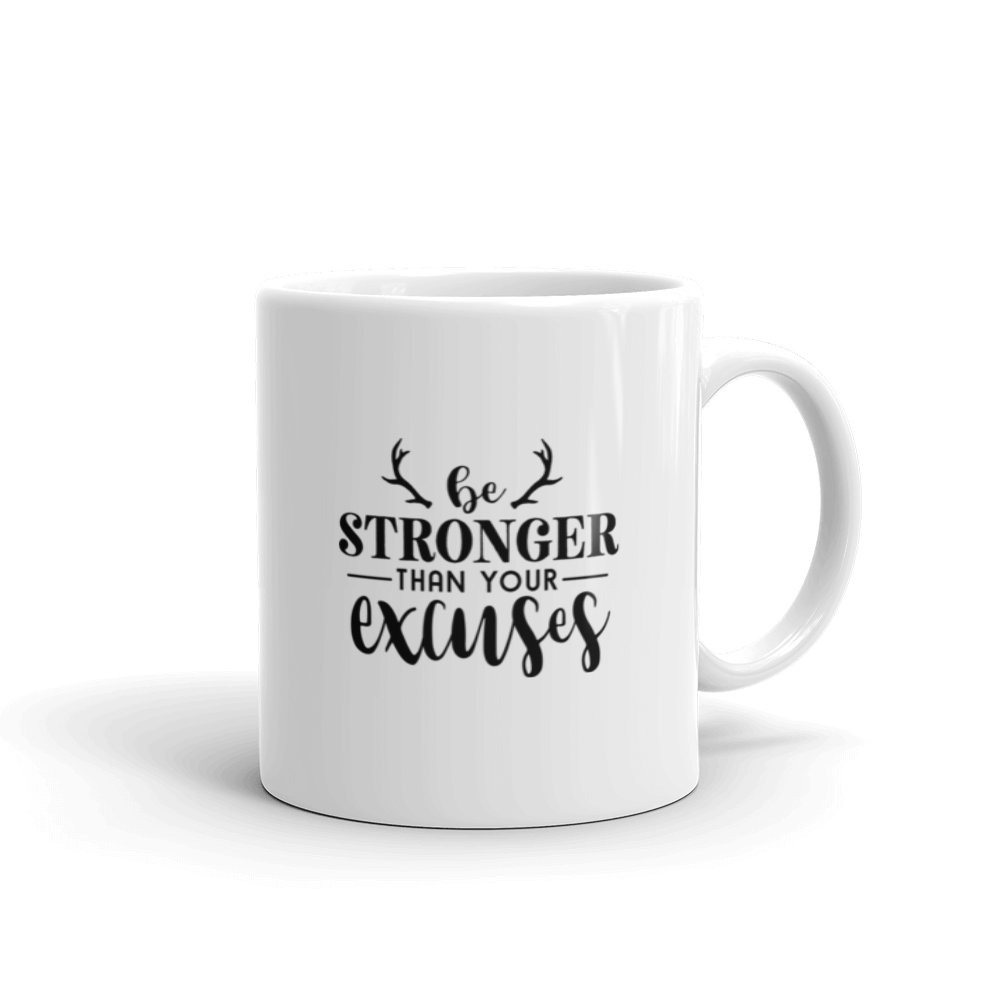 Be stronger than your excuses. Coffee mug with text, 2 sizes - 11oz and 15oz