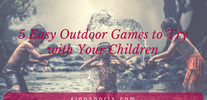 5 Easy Outdoor Games to Try with Your Children