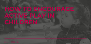 How to Encourage Active Play in Children