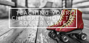 Teaching your Children How To Roller Skate