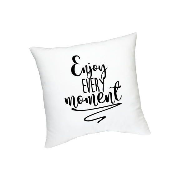 Enjoy Every Moment Quote Printed Cushion FMS-52