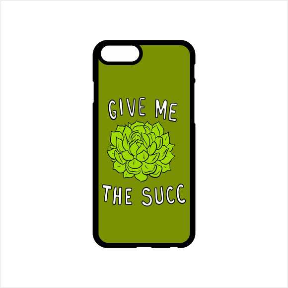 Give Me The Succ Design Printed Mobile Case - FMS179