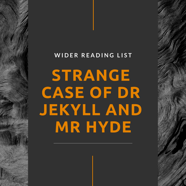 Reading List to Complement Study of the 'Strange Case of Dr Jekyll and Mr Hyde' (1886)