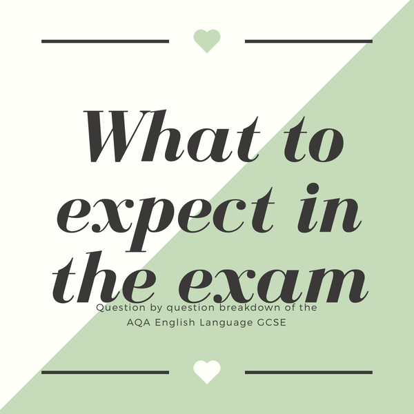 The 'How to Revise for English' Series: 2 - What To Expect in the Exam (AQA)