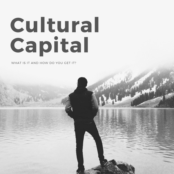 Cultural Capital: What is it and how do you get it?