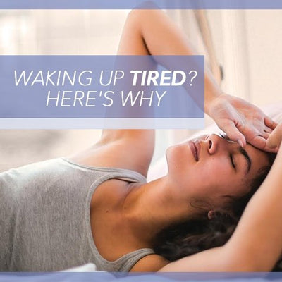 Waking Up Tired? Here's Why