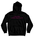 6 FEET OF DIRT WOULD LOOK GREAT ON YOU (HOODIE)