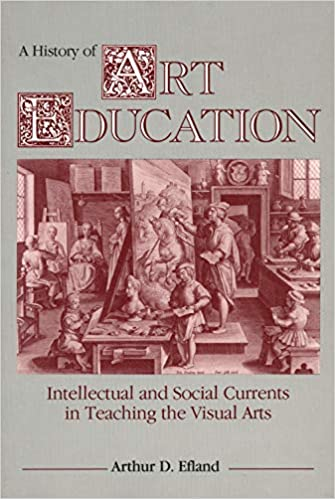 A History of Art Education - Talking points related to the book A History of Art Education by Arthur D. Efland, Chapter 1 - Art Education: Its Social Context.