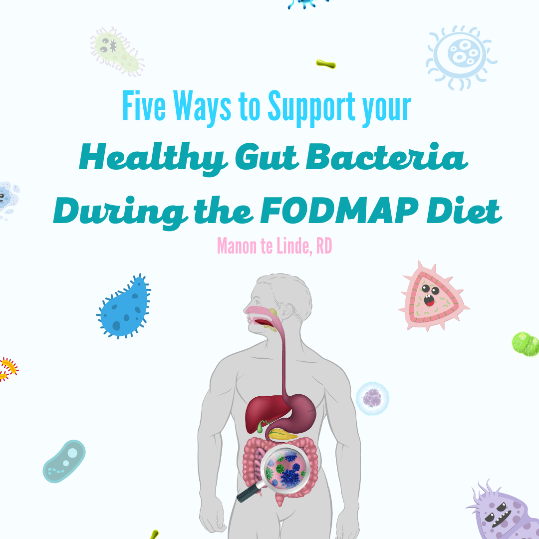 Five Ways to Support your Healthy Gut Bacteria During the FODMAP Diet