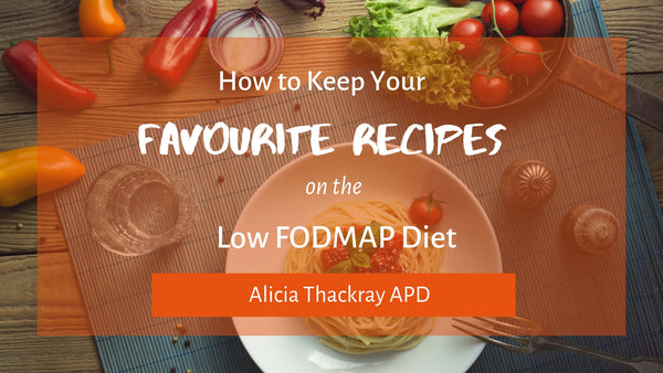 Don't Lose Your Favourite Recipes When Starting the Low FODMAP Diet!