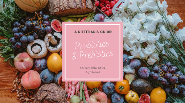 A Dietitian's Guide: Prebiotics, Probiotics and Irritable Bowel Syndrome