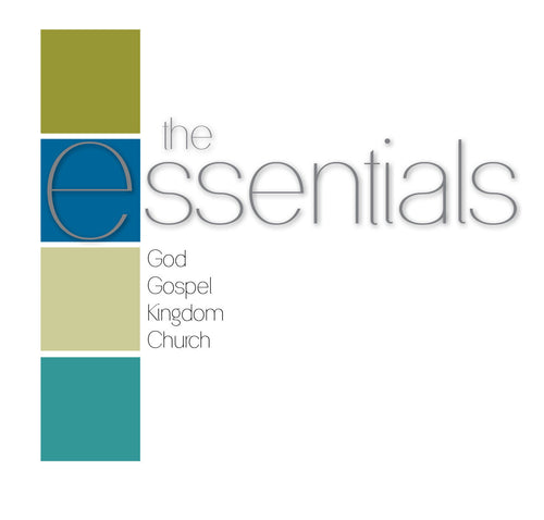 The Essentials: God, Gospel, Kingdom, Church