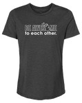 Be Awesome to Each Other Women's Relaxed Fit T