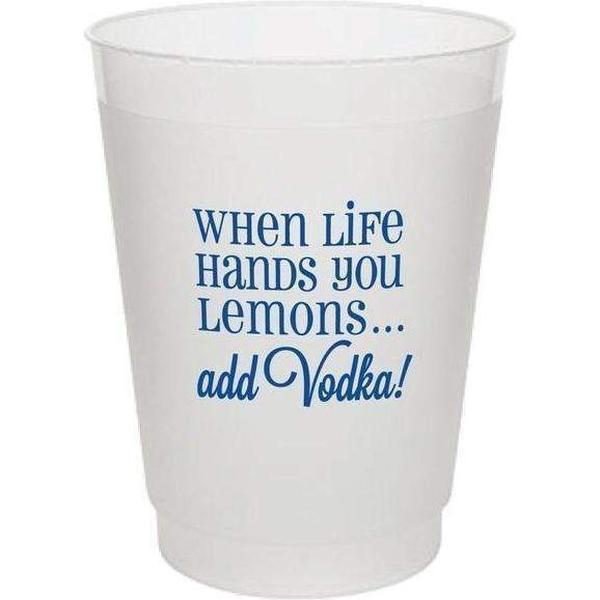"""When Life Hands You Lemons Add Vodka!"" 16oz Frost Flex Cups"