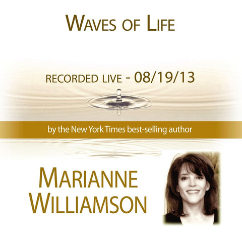 Waves of Life with Marianne Williamson