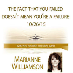 The Fact That You Failed Doesn't Mean You are a Failure with Marianne Williamson