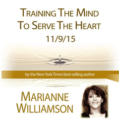 Training the Mind to Serve the Heart with Marianne Williamson