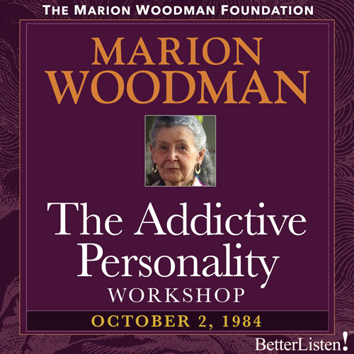 The Addictive Personality with Marion Woodman - BetterListen!