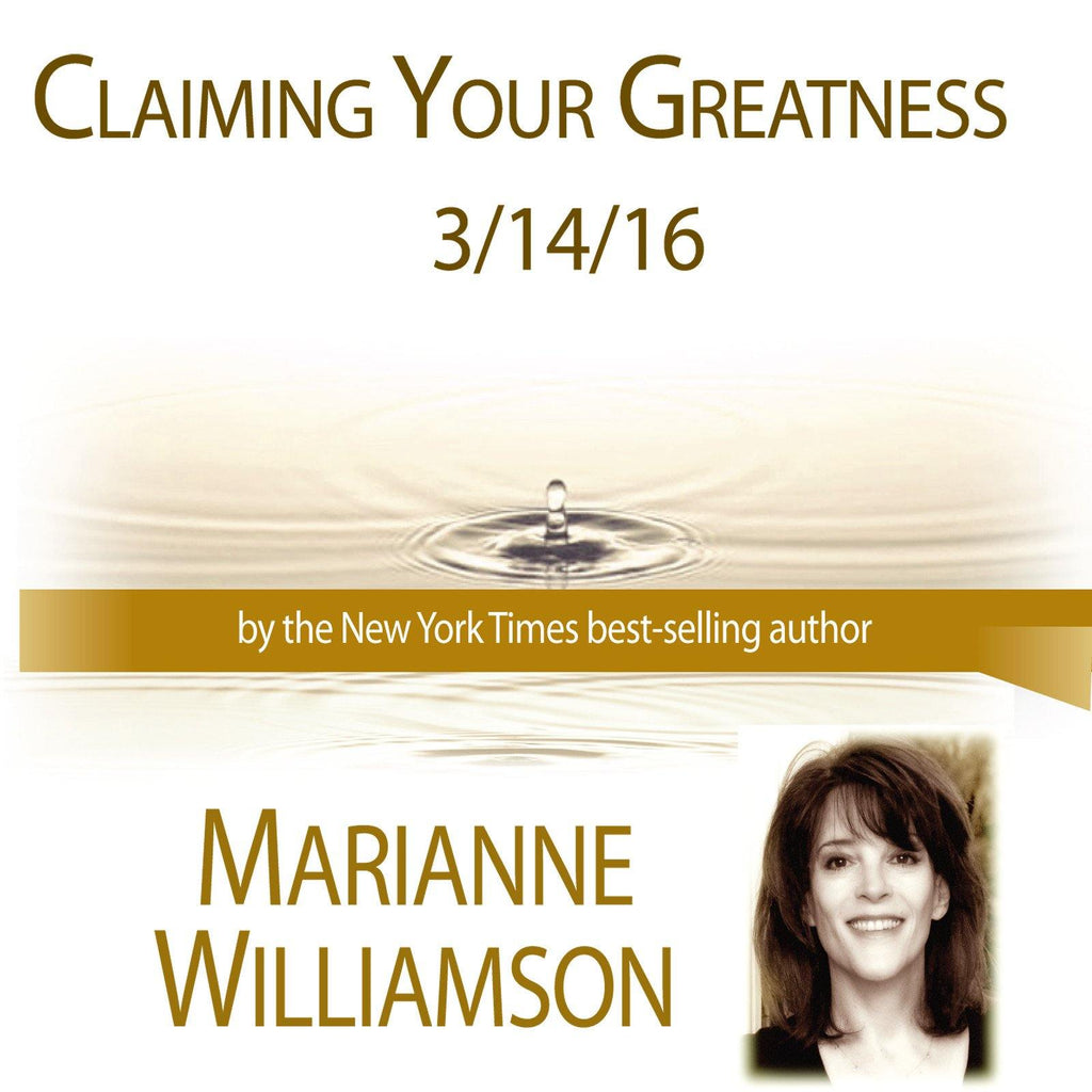 Claiming Your Greatness with Marianne Williamson Audio Program Marianne Williamson - BetterListen!