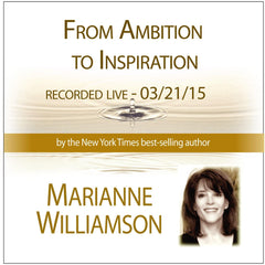 From Ambition to Inspiration with Marianne Williamson