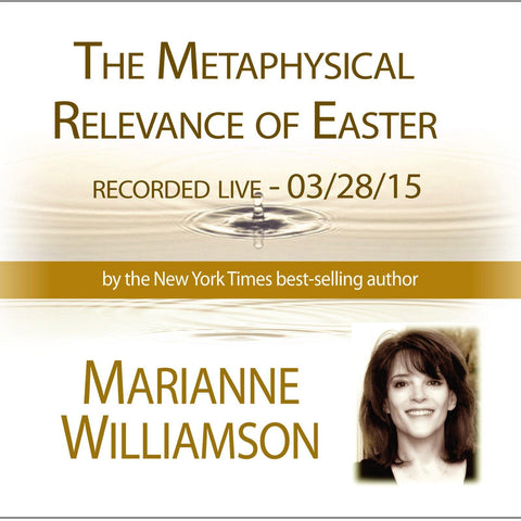The Metaphysical Relevance to Easter with Marianne Williamson