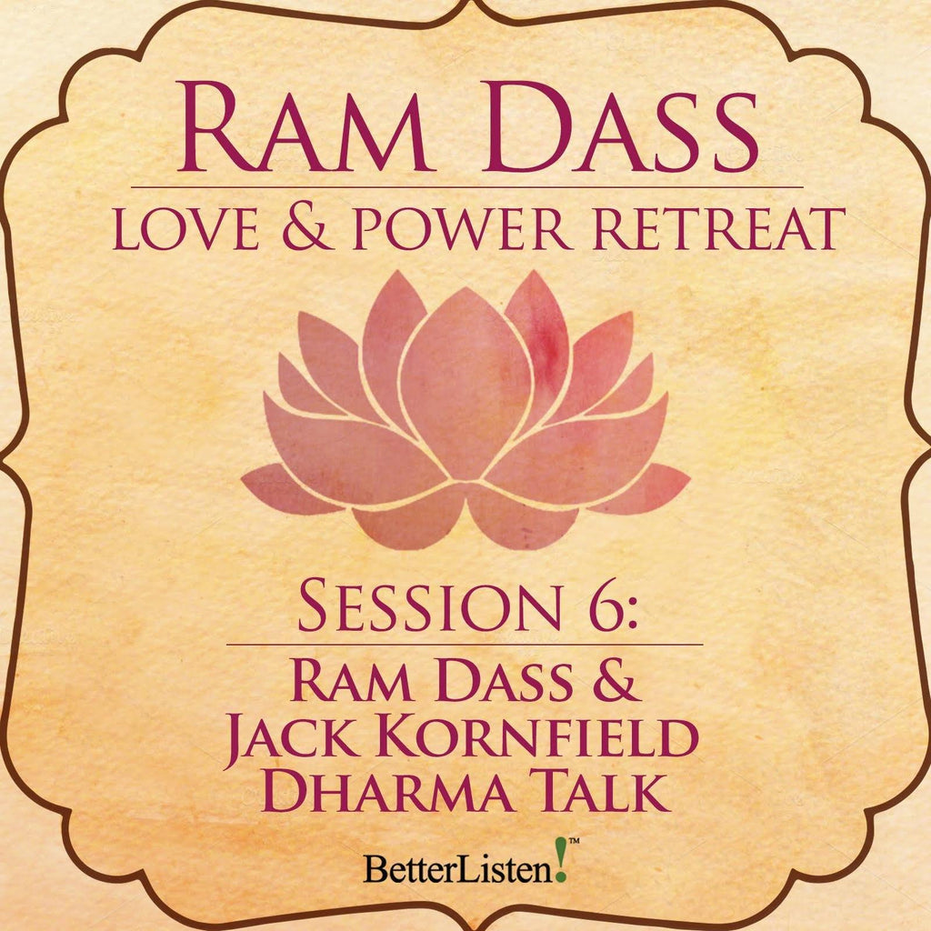 Ram Dass & Jack Kornfield Dharma Talk from the Love and Power Retreat Audio Program BetterListen! - BetterListen!